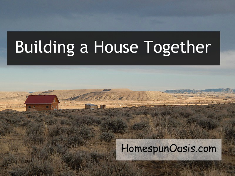 Building a House Together | Working together to build a house certainly has trials. Reducing the stress and finding enjoyment in the process is key. | HomespunOasis.com