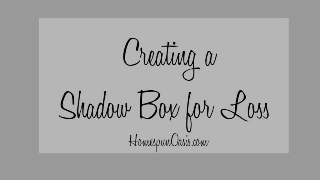 Creating a Shadow Box for Loss | HomespunOasis.com