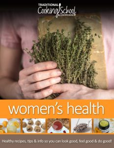 Women's Health eCourse from Traditional Cooking School by GNOWFGLINS. Healthy recipes, tips & info so you can look good, feelgood & do good!
